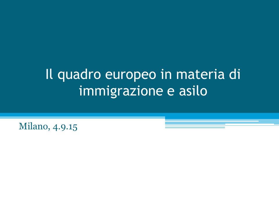 Il quadro europeo in materia di immigrazione e asilo Milano, 4.9.15