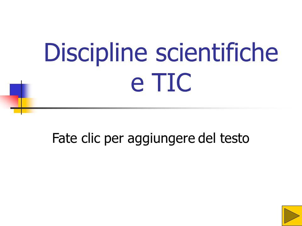Fate clic per aggiungere del testo Discipline scientifiche e TIC