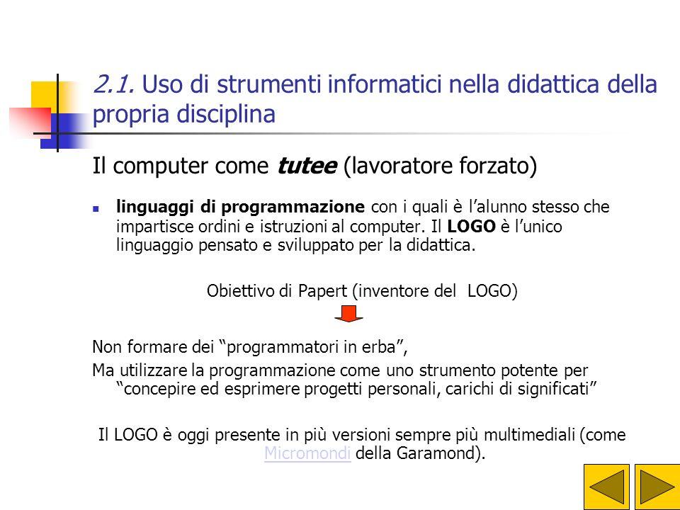 2.1. Uso di strumenti informatici nella didattica della propria disciplina Il computer come tutee (lavoratore forzato) linguaggi di programmazione con