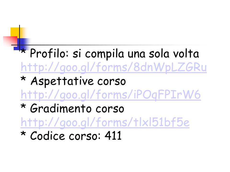 * Profilo: si compila una sola volta http://goo.gl/forms/8dnWpLZGRu * Aspettative corso http://goo.gl/forms/iPOqFPIrW6 * Gradimento corso http://goo.g