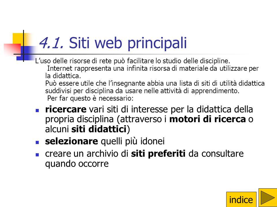 4.1. Siti web principali L'uso delle risorse di rete può facilitare lo studio delle discipline. Internet rappresenta una infinita risorsa di materiale