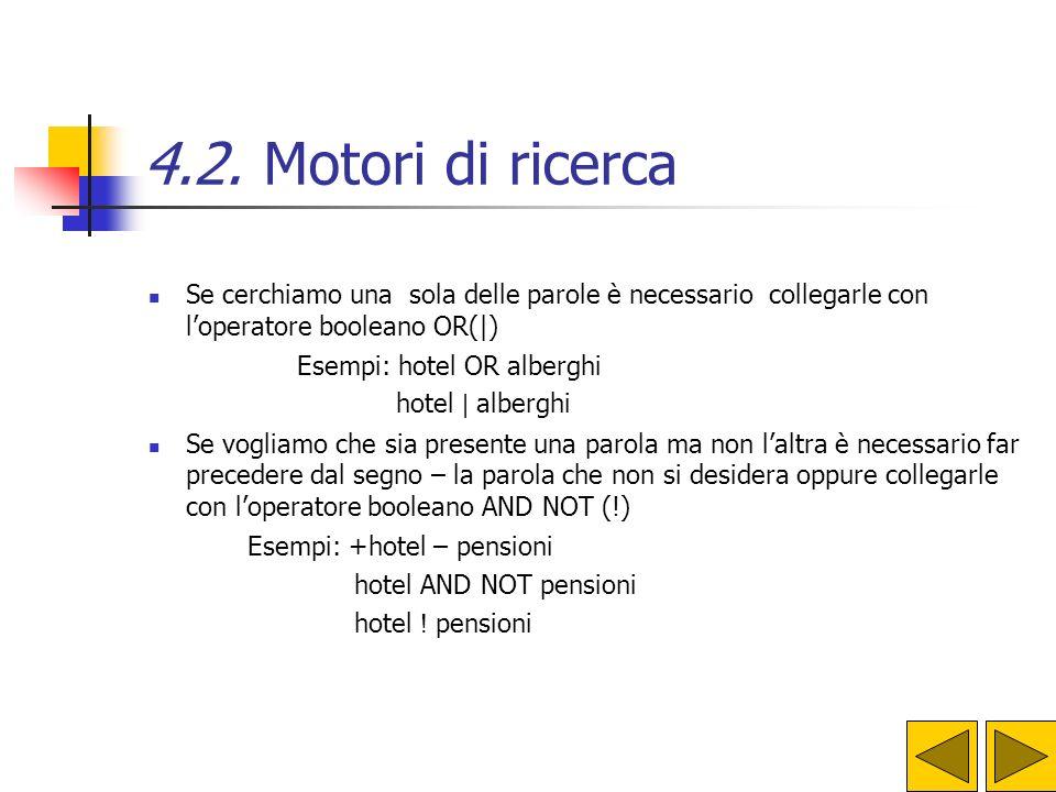 4.2. Motori di ricerca Se cerchiamo una sola delle parole è necessario collegarle con l'operatore booleano OR(|) Esempi: hotel OR alberghi hotel | alb
