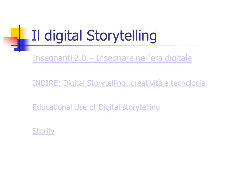 Il digital Storytelling Insegnanti 2.0 – Insegnare nell'era digitale INDIRE: Digital Storytelling: creatività e tecnologia Educational Use of Digital