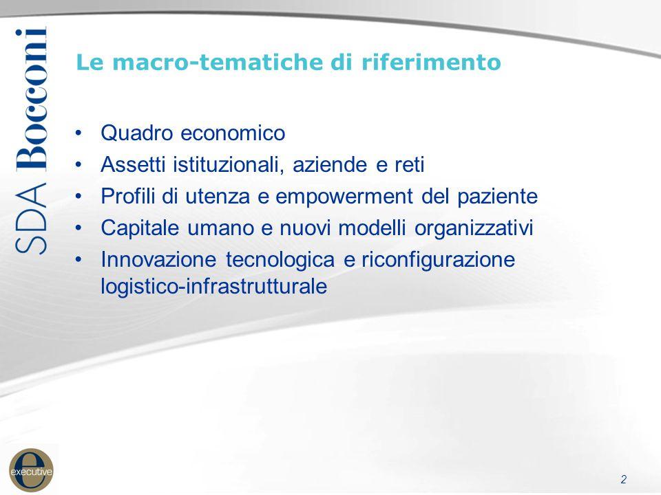 2 Le macro-tematiche di riferimento Quadro economico Assetti istituzionali, aziende e reti Profili di utenza e empowerment del paziente Capitale umano e nuovi modelli organizzativi Innovazione tecnologica e riconfigurazione logistico-infrastrutturale