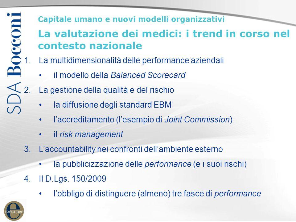 1.La multidimensionalità delle performance aziendali il modello della Balanced Scorecard 2.La gestione della qualità e del rischio la diffusione degli standard EBM l'accreditamento (l'esempio di Joint Commission) il risk management 3.L'accountability nei confronti dell'ambiente esterno la pubblicizzazione delle performance (e i suoi rischi) 4.Il D.Lgs.
