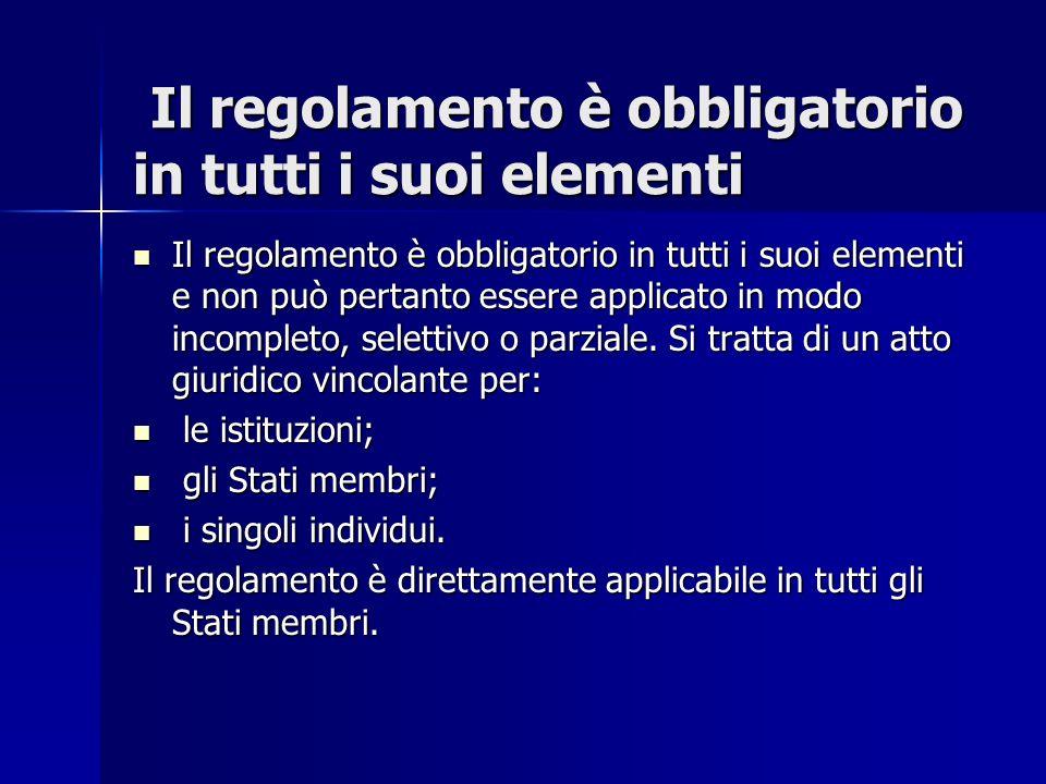 Il regolamento è obbligatorio in tutti i suoi elementi Il regolamento è obbligatorio in tutti i suoi elementi Il regolamento è obbligatorio in tutti i