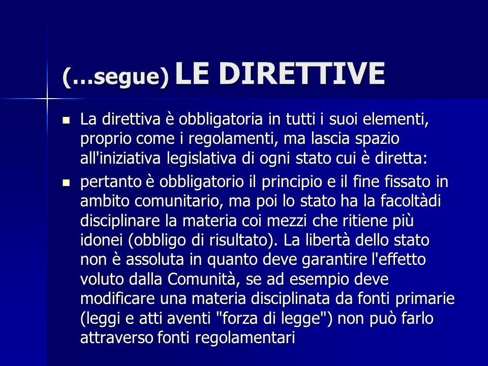 (…segue) LE DIRETTIVE La direttiva è obbligatoria in tutti i suoi elementi, proprio come i regolamenti, ma lascia spazio all'iniziativa legislativa di