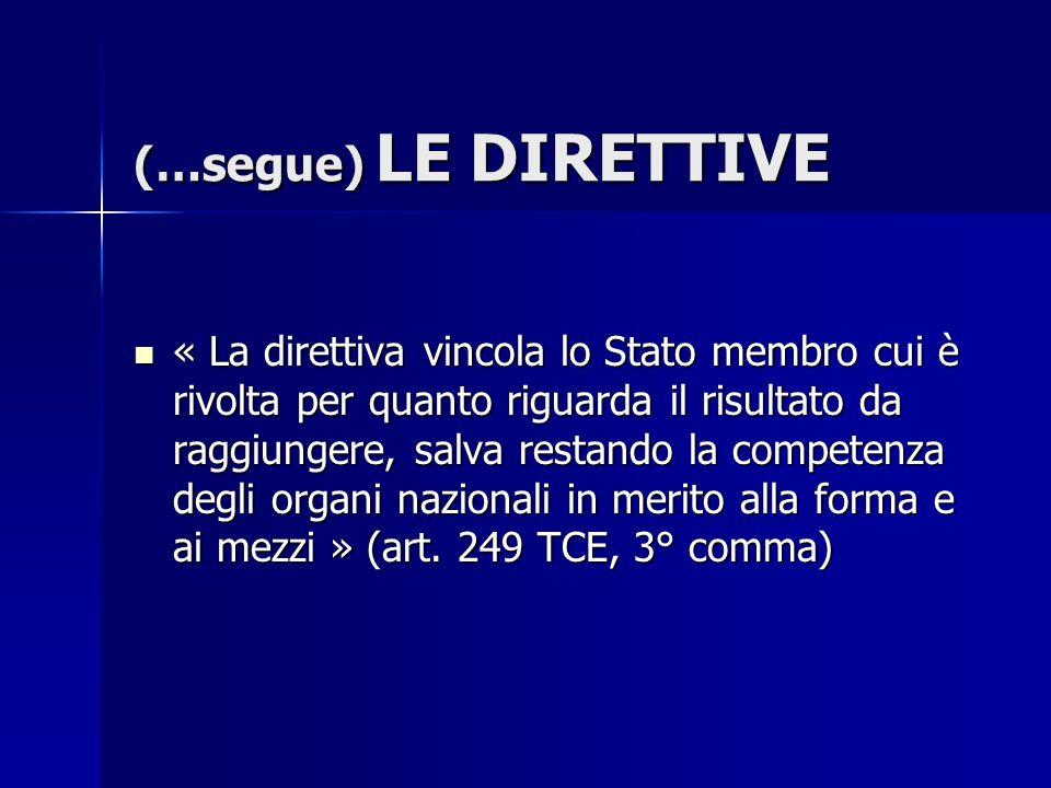 (…segue) LE DIRETTIVE « La direttiva vincola lo Stato membro cui è rivolta per quanto riguarda il risultato da raggiungere, salva restando la competen