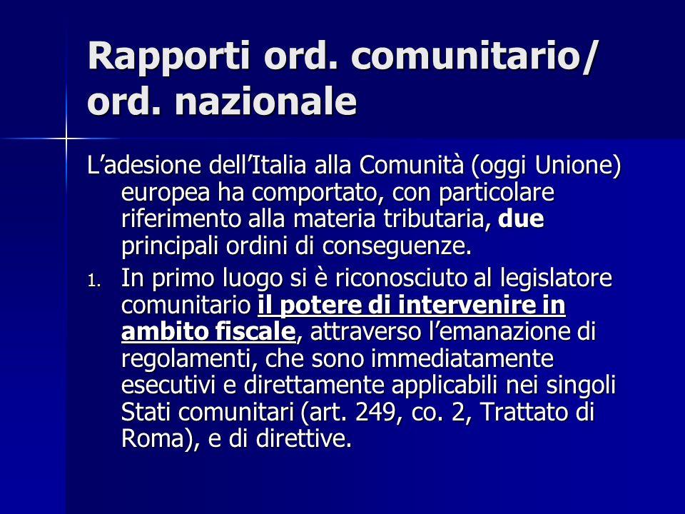 Rapporti ord. comunitario/ ord. nazionale L'adesione dell'Italia alla Comunità (oggi Unione) europea ha comportato, con particolare riferimento alla m