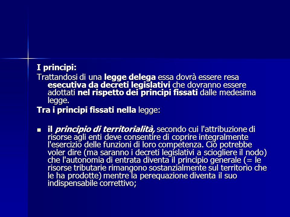 I principi: Trattandosi di una legge delega essa dovrà essere resa esecutiva da decreti legislativi che dovranno essere adottati nel rispetto dei prin