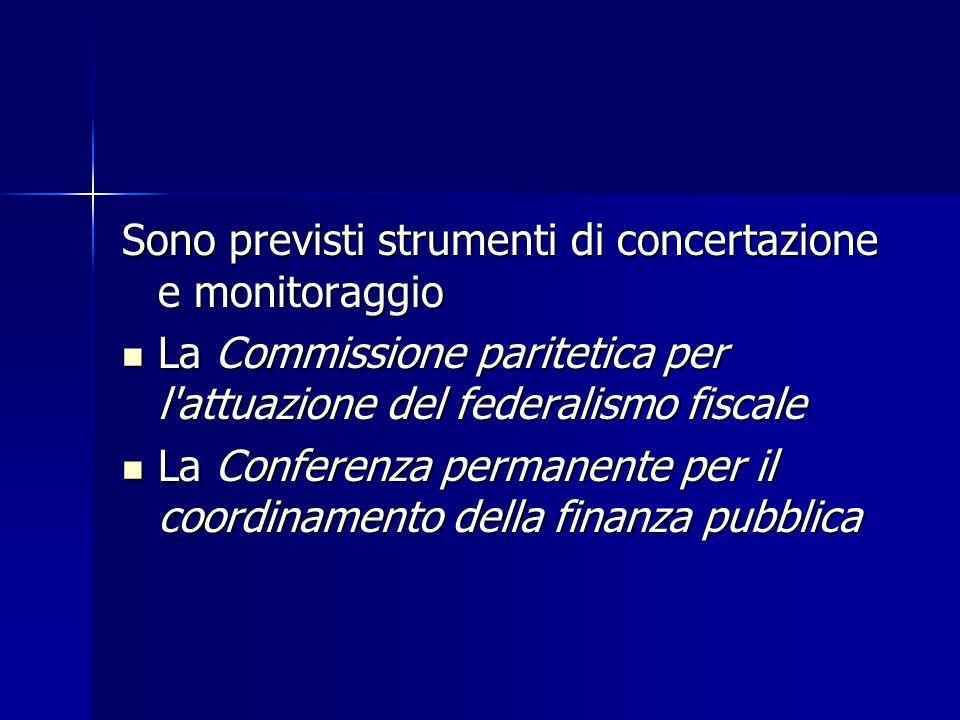 Sono previsti strumenti di concertazione e monitoraggio La Commissione paritetica per l'attuazione del federalismo fiscale La Commissione paritetica p