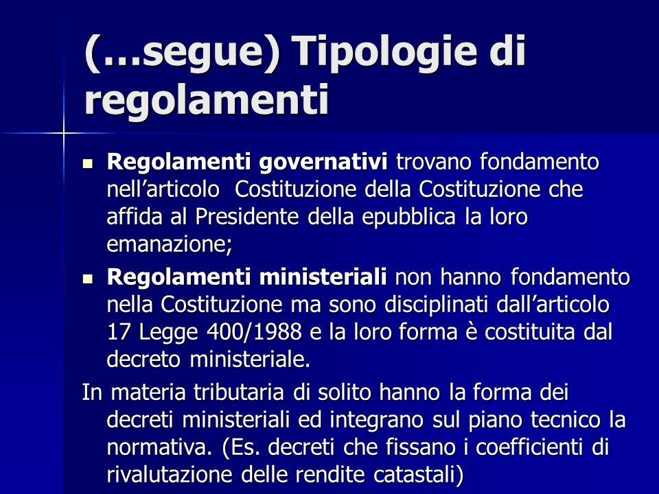 (…segue) Tipologie di regolamenti Regolamenti governativi trovano fondamento nell'articolo Costituzione della Costituzione che affida al Presidente de