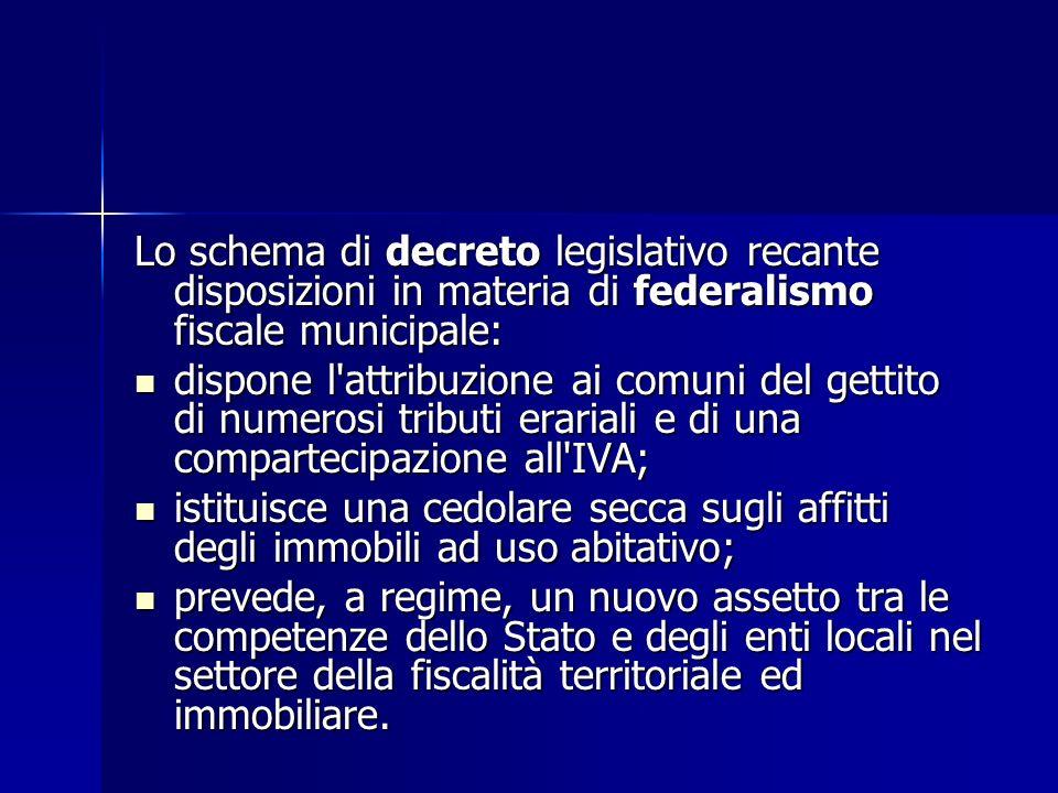 Lo schema di decreto legislativo recante disposizioni in materia di federalismo fiscale municipale: dispone l'attribuzione ai comuni del gettito di nu