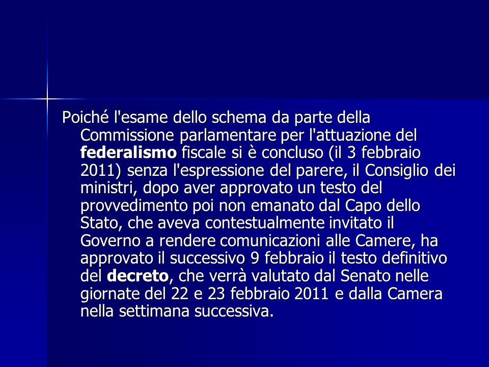 Poiché l'esame dello schema da parte della Commissione parlamentare per l'attuazione del federalismo fiscale si è concluso (il 3 febbraio 2011) senza