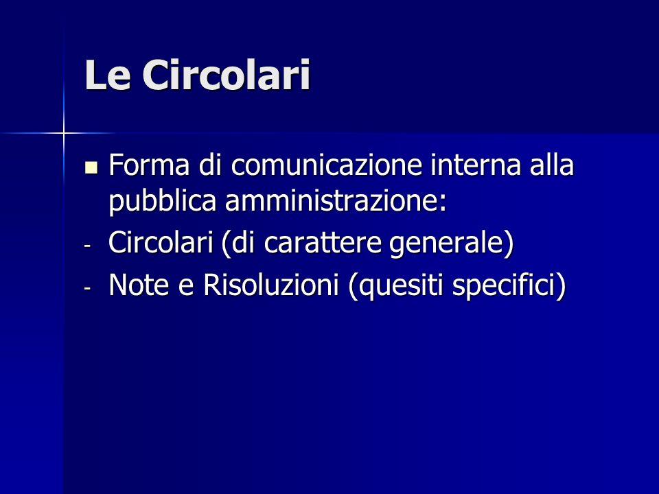 Le Circolari Forma di comunicazione interna alla pubblica amministrazione: Forma di comunicazione interna alla pubblica amministrazione: - Circolari (