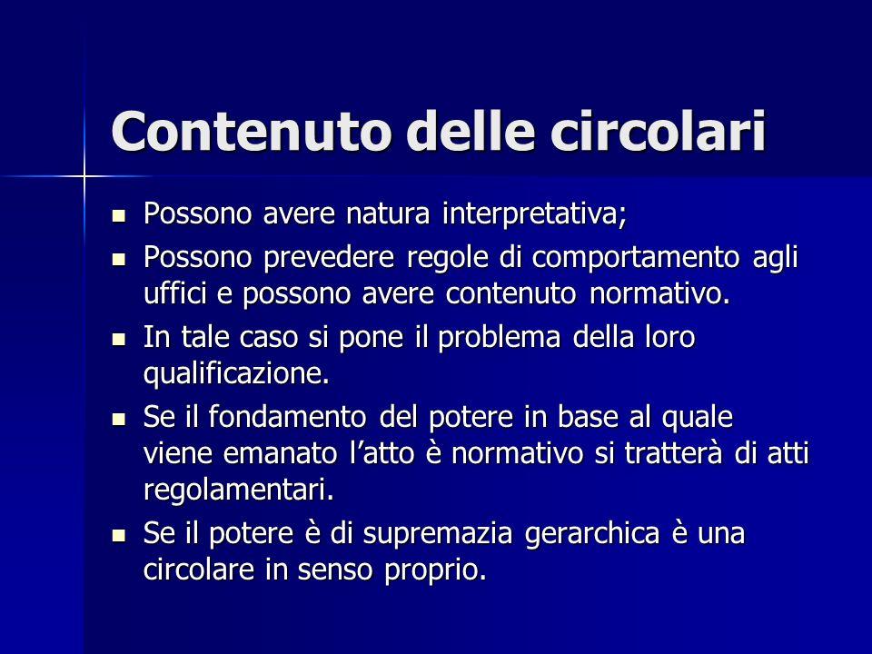 Contenuto delle circolari Possono avere natura interpretativa; Possono avere natura interpretativa; Possono prevedere regole di comportamento agli uff