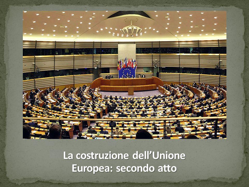 La costruzione dell'Unione Europea: secondo atto