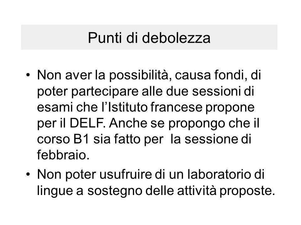 Punti di debolezza Non aver la possibilità, causa fondi, di poter partecipare alle due sessioni di esami che l'Istituto francese propone per il DELF.