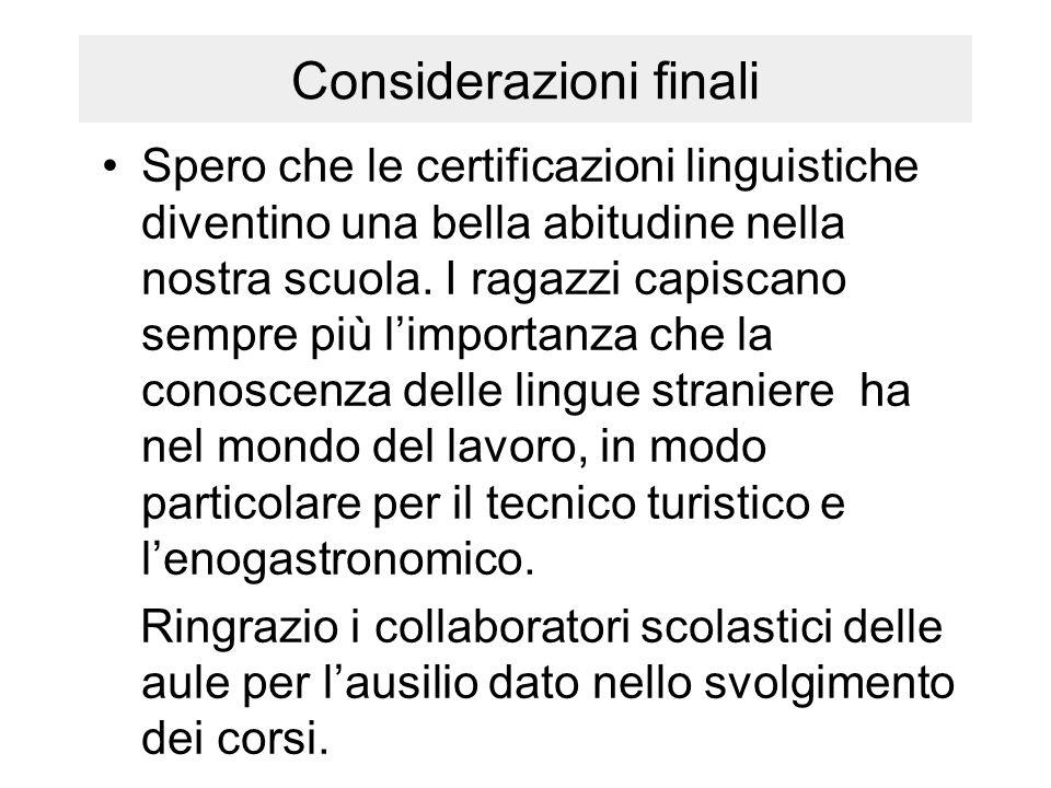 Considerazioni finali Spero che le certificazioni linguistiche diventino una bella abitudine nella nostra scuola. I ragazzi capiscano sempre più l'imp