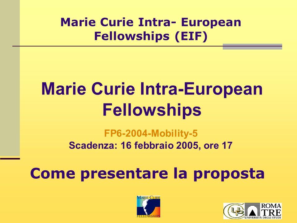 Marie Curie Intra- European Fellowships (EIF) Leggere attentamente: Il bando Work Programme sezione: 2.3.2.1 Guide for Proposers Documenti addizionali: Manuale per valutatori CRITERI DI ELEGGIBILITA'!!!