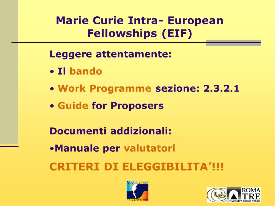 Marie Curie Intra- European Fellowships (EIF) Struttura della proposta: PARTE A: informazioni amministrative su formulari standard PARTE B: divisa in 2 sezioni (B1 e B2)- presentate come documenti separati Fino a 3 referenze