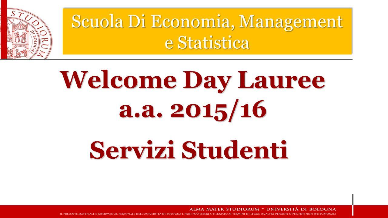 Scuola Di Economia, Management e Statistica Welcome Day Lauree a.a. 2015/16 Servizi Studenti
