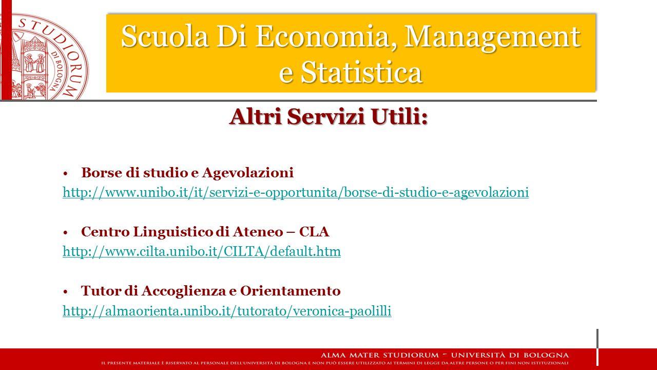 Altri Servizi Utili: Borse di studio e Agevolazioni http://www.unibo.it/it/servizi-e-opportunita/borse-di-studio-e-agevolazioni Centro Linguistico di