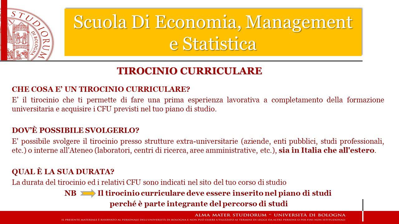Scuola Di Economia, Management e Statistica CHE COSA E' UN TIROCINIO CURRICULARE? E' il tirocinio che ti permette di fare una prima esperienza lavorat