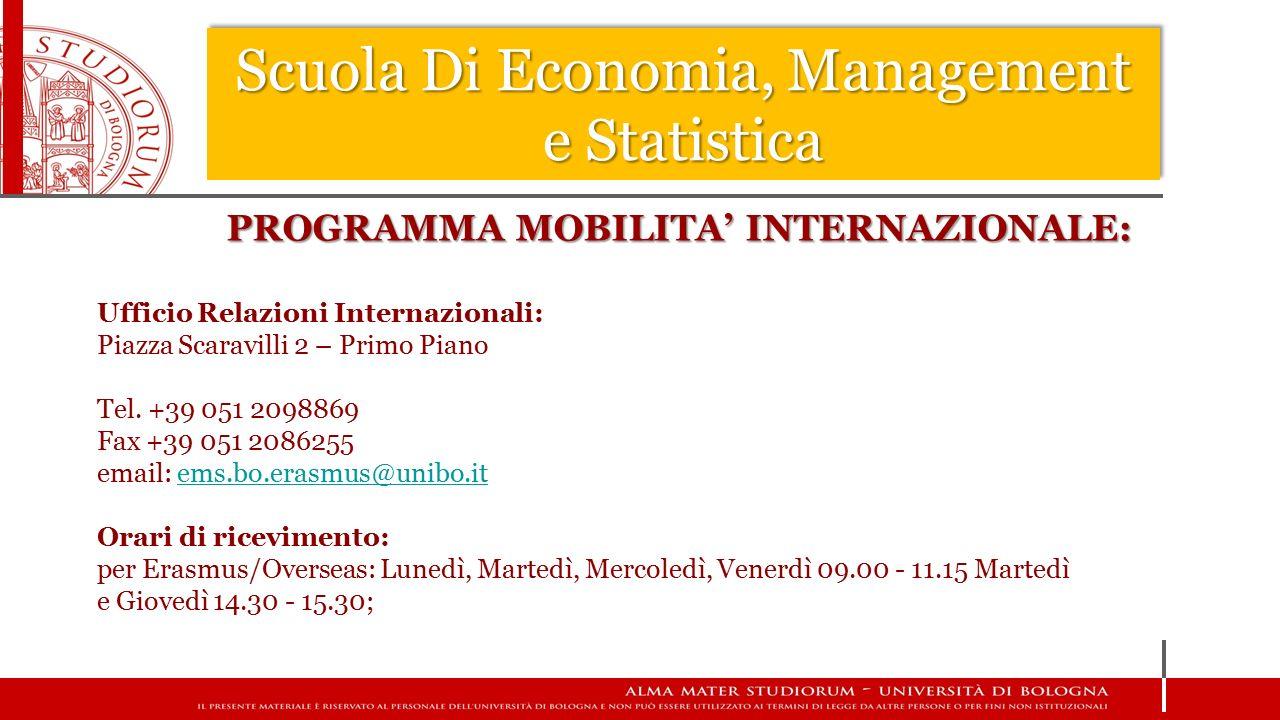 Scuola Di Economia, Management e Statistica PROGRAMMA MOBILITA' INTERNAZIONALE: Ufficio Relazioni Internazionali: Piazza Scaravilli 2 – Primo Piano Te