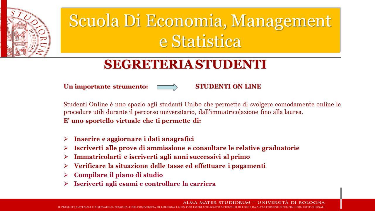SEGRETERIA STUDENTI Un importante strumento: STUDENTI ON LINE Studenti Online è uno spazio agli studenti Unibo che permette di svolgere comodamente on
