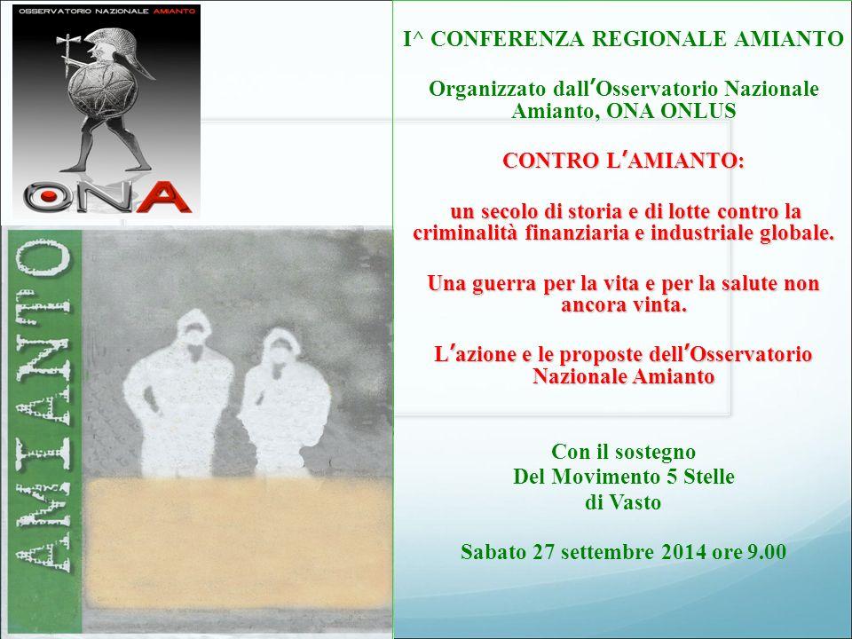 Prosegue la mobilitazione dell'ONA ONLUS Il giorno sabato 27 settembre alle ore 09:00 in Vasto presso il Cinema Teatro Politeama Ruzzi si terrà la I^ Conferenza Regionale Amianto Presidenza Avv.