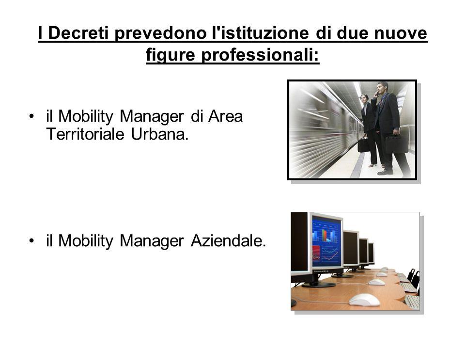 I Decreti prevedono l'istituzione di due nuove figure professionali: il Mobility Manager di Area Territoriale Urbana. il Mobility Manager Aziendale.