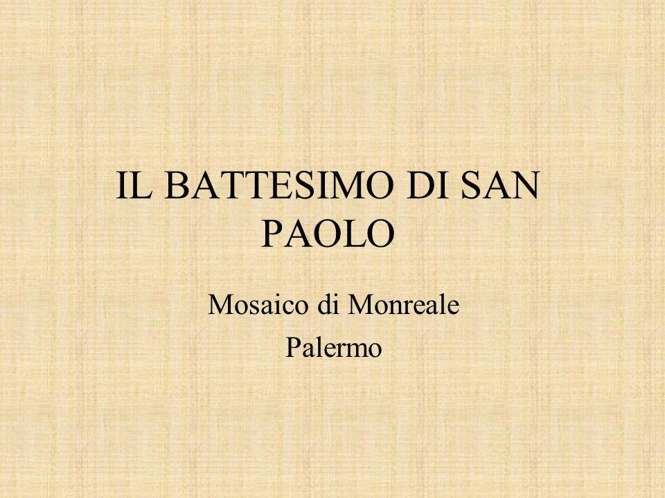 IL BATTESIMO DI SAN PAOLO Mosaico di Monreale Palermo
