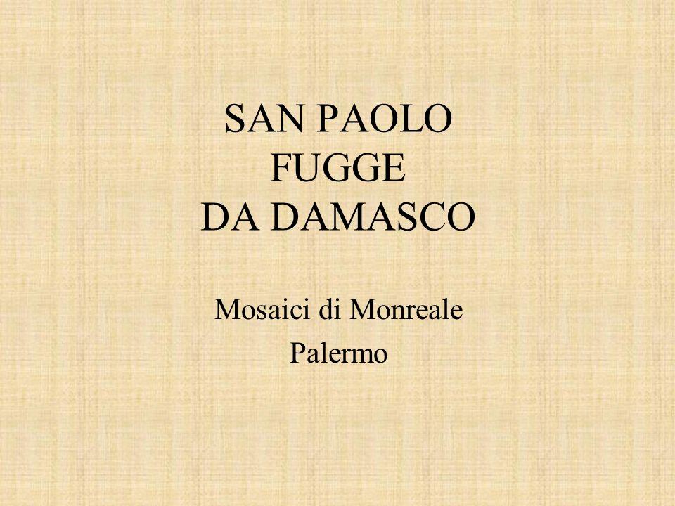 SAN PAOLO FUGGE DA DAMASCO Mosaici di Monreale Palermo