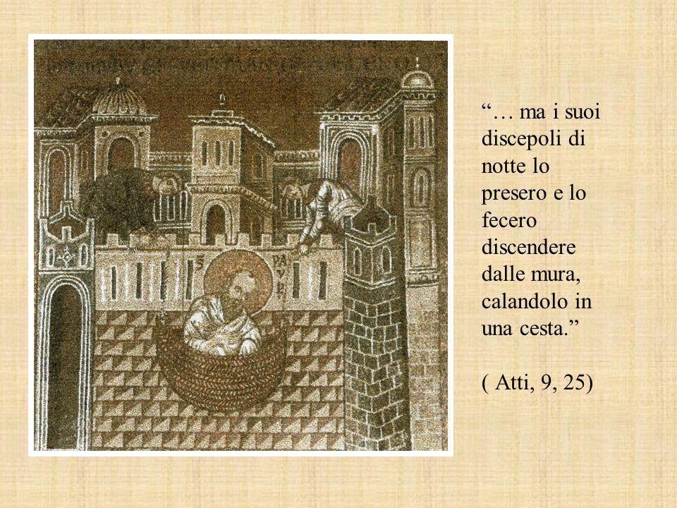 """""""… ma i suoi discepoli di notte lo presero e lo fecero discendere dalle mura, calandolo in una cesta."""" ( Atti, 9, 25)"""