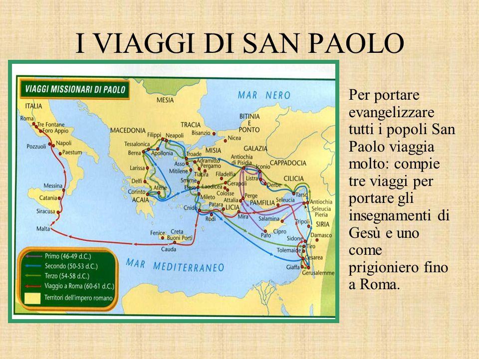 I VIAGGI DI SAN PAOLO Per portare evangelizzare tutti i popoli San Paolo viaggia molto: compie tre viaggi per portare gli insegnamenti di Gesù e uno c