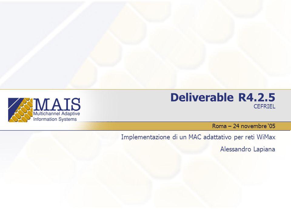 CEFRIEL Deliverable R4.2.5 Implementazione di un MAC adattativo per reti WiMax Alessandro Lapiana Roma – 24 novembre '05