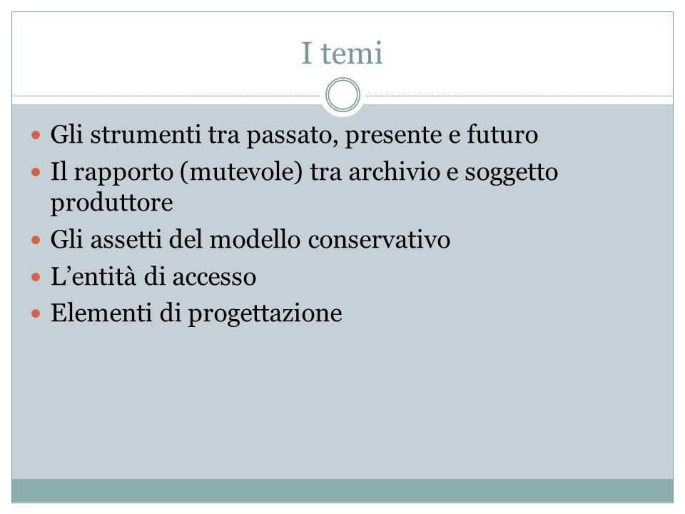 I temi Gli strumenti tra passato, presente e futuro Il rapporto (mutevole) tra archivio e soggetto produttore Gli assetti del modello conservativo L'e