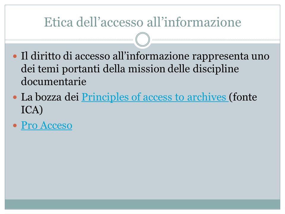 Etica dell'accesso all'informazione Il diritto di accesso all'informazione rappresenta uno dei temi portanti della mission delle discipline documentar
