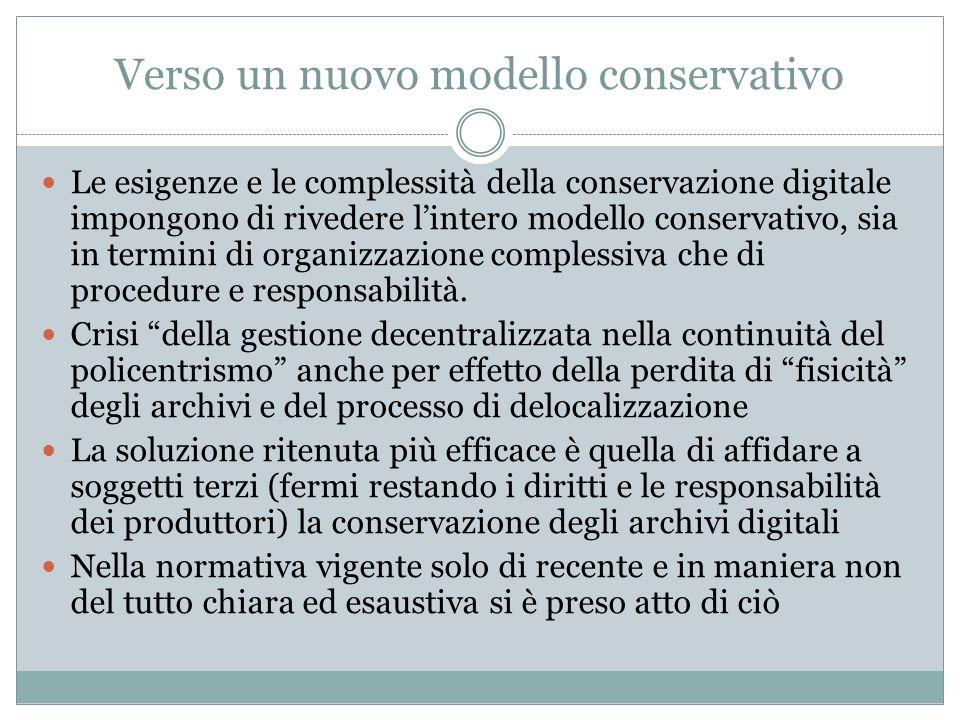 Verso un nuovo modello conservativo Le esigenze e le complessità della conservazione digitale impongono di rivedere l'intero modello conservativo, sia