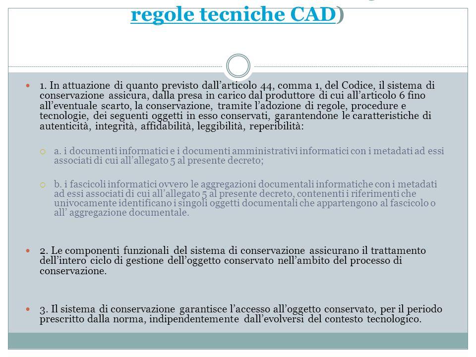 Il sistema di conservazione (art. 3 bozze regole tecniche CAD)bozze regole tecniche CAD 1. In attuazione di quanto previsto dall'articolo 44, comma 1,