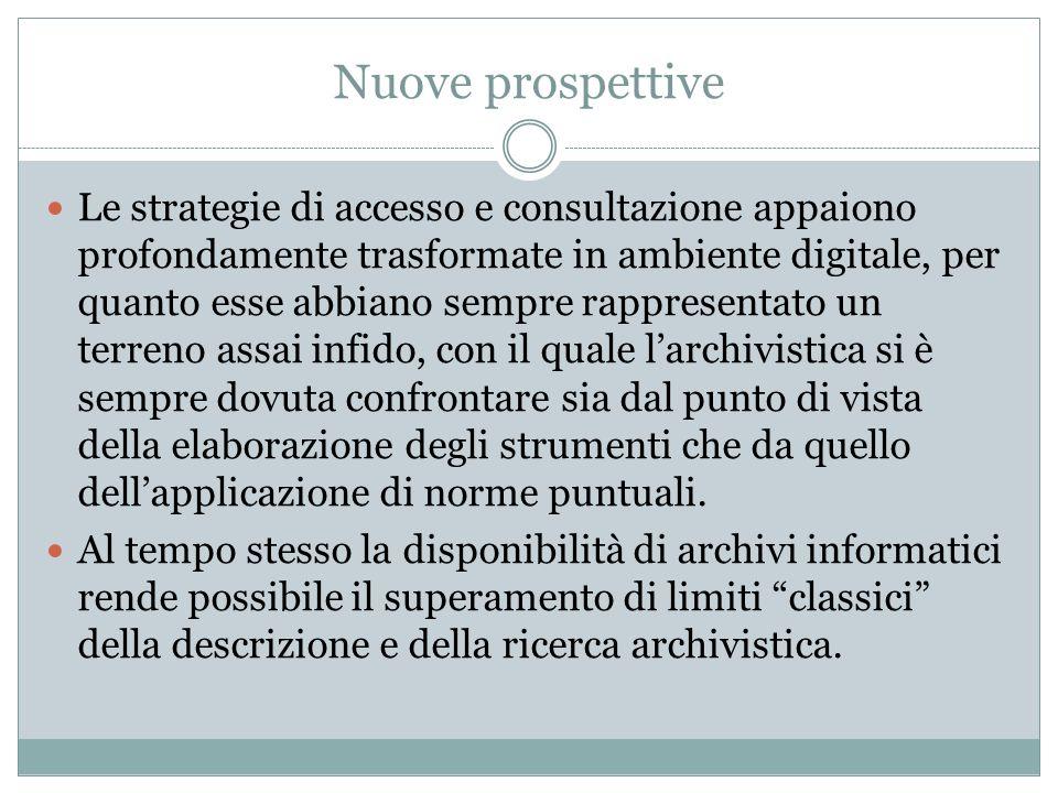 Nuove prospettive Le strategie di accesso e consultazione appaiono profondamente trasformate in ambiente digitale, per quanto esse abbiano sempre rapp