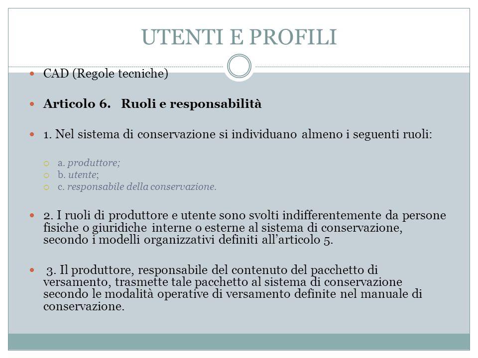 UTENTI E PROFILI CAD (Regole tecniche) Articolo 6. Ruoli e responsabilità 1. Nel sistema di conservazione si individuano almeno i seguenti ruoli:  a.