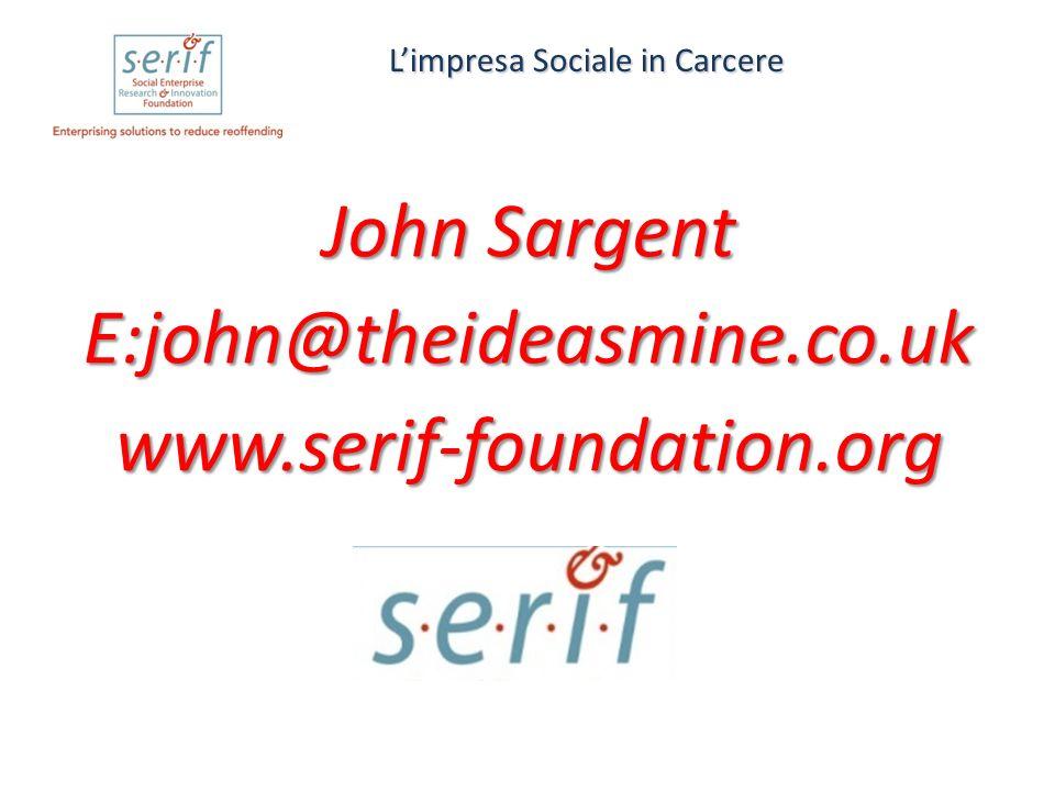 John Sargent E:john@theideasmine.co.ukwww.serif-foundation.org L'impresa Sociale in Carcere