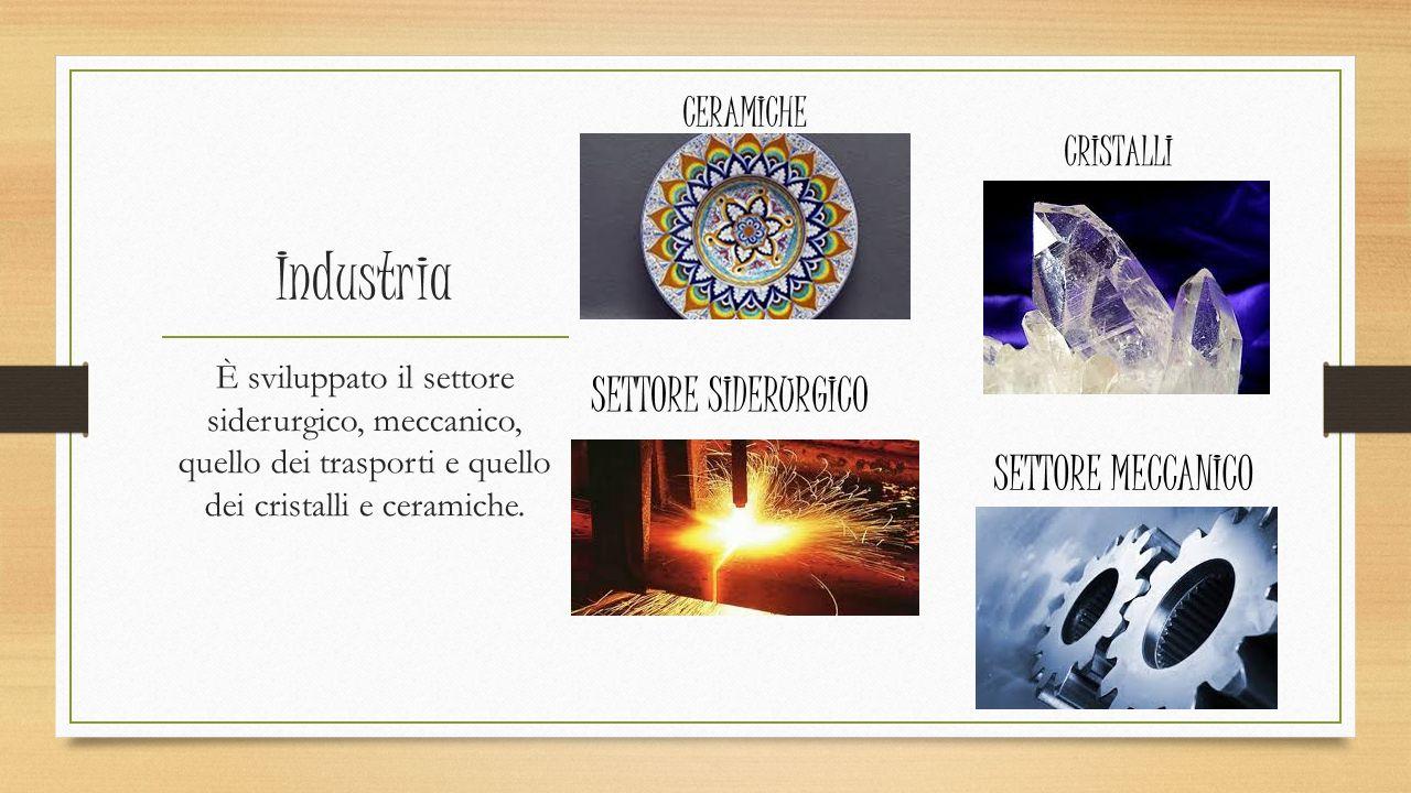 Industria È sviluppato il settore siderurgico, meccanico, quello dei trasporti e quello dei cristalli e ceramiche. CERAMICHE CRISTALLI SETTORE SIDERUR