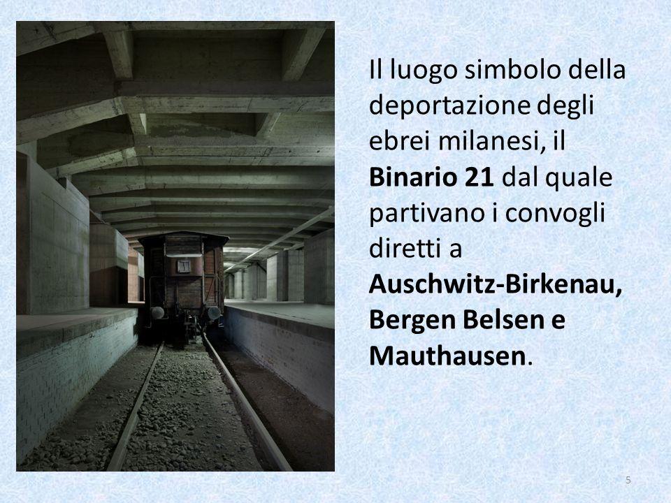 6 Il luogo simbolo della deportazione degli ebrei milanesi, il Binario 21 dal quale partivano i convogli diretti a Auschwitz-Birkenau, Bergen Belsen e Mauthausen.