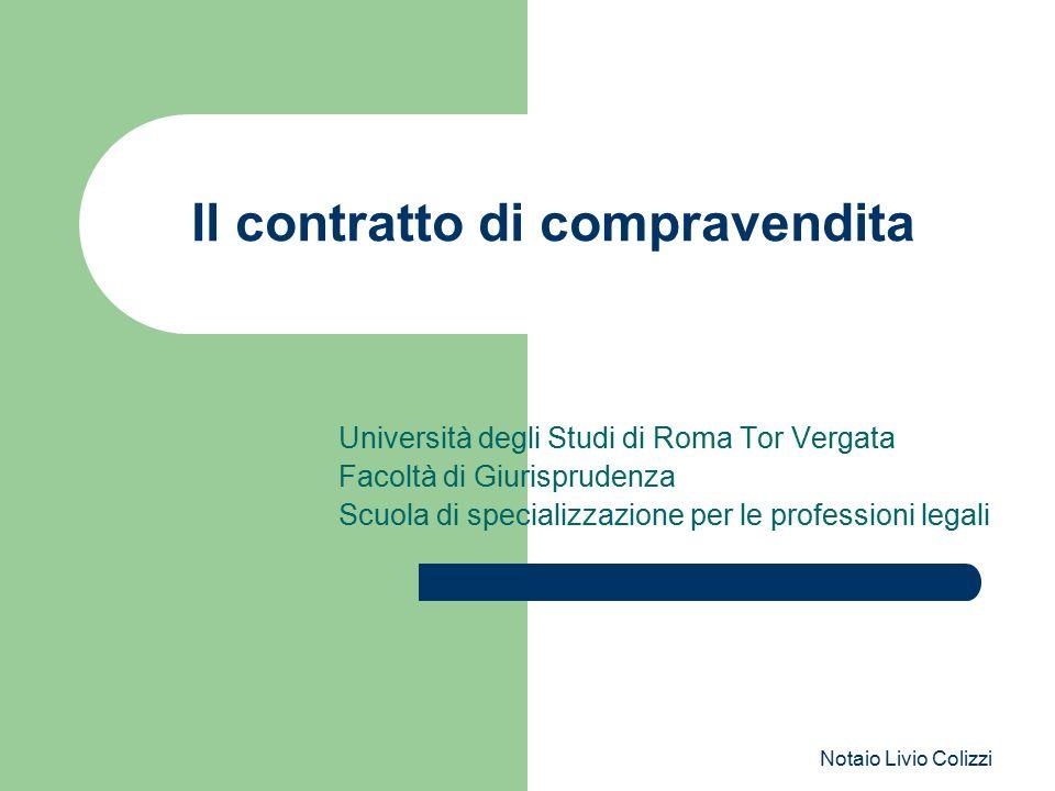 Notaio Livio Colizzi Il contratto di compravendita Università degli Studi di Roma Tor Vergata Facoltà di Giurisprudenza Scuola di specializzazione per