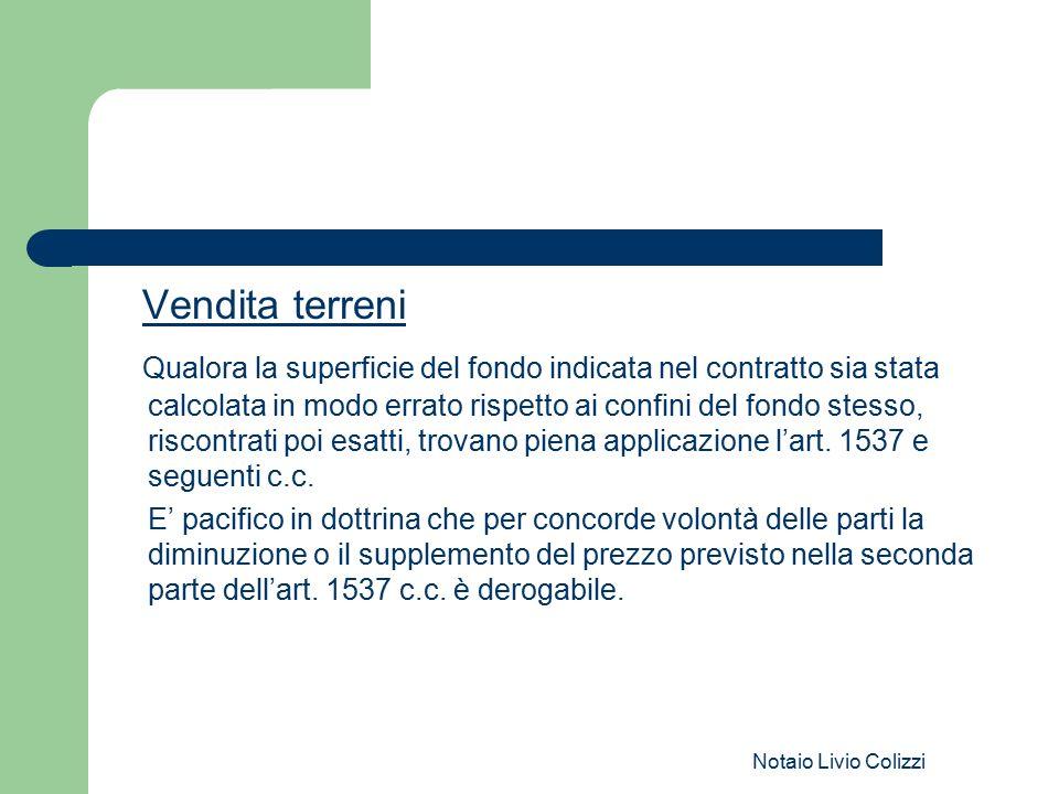 Notaio Livio Colizzi Vendita terreni Qualora la superficie del fondo indicata nel contratto sia stata calcolata in modo errato rispetto ai confini del