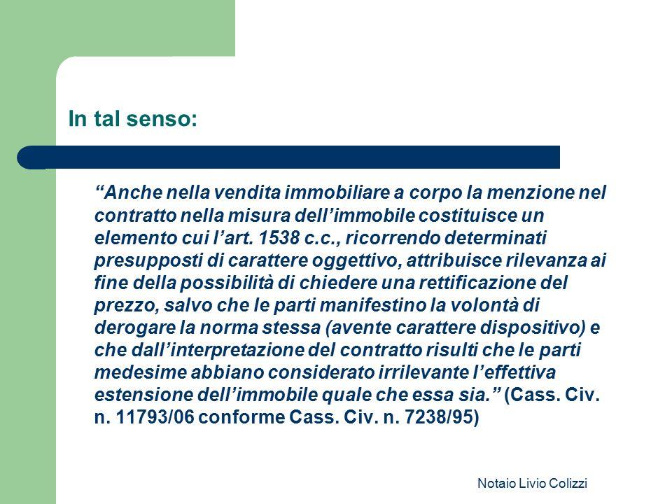 """Notaio Livio Colizzi In tal senso: """"Anche nella vendita immobiliare a corpo la menzione nel contratto nella misura dell'immobile costituisce un elemen"""