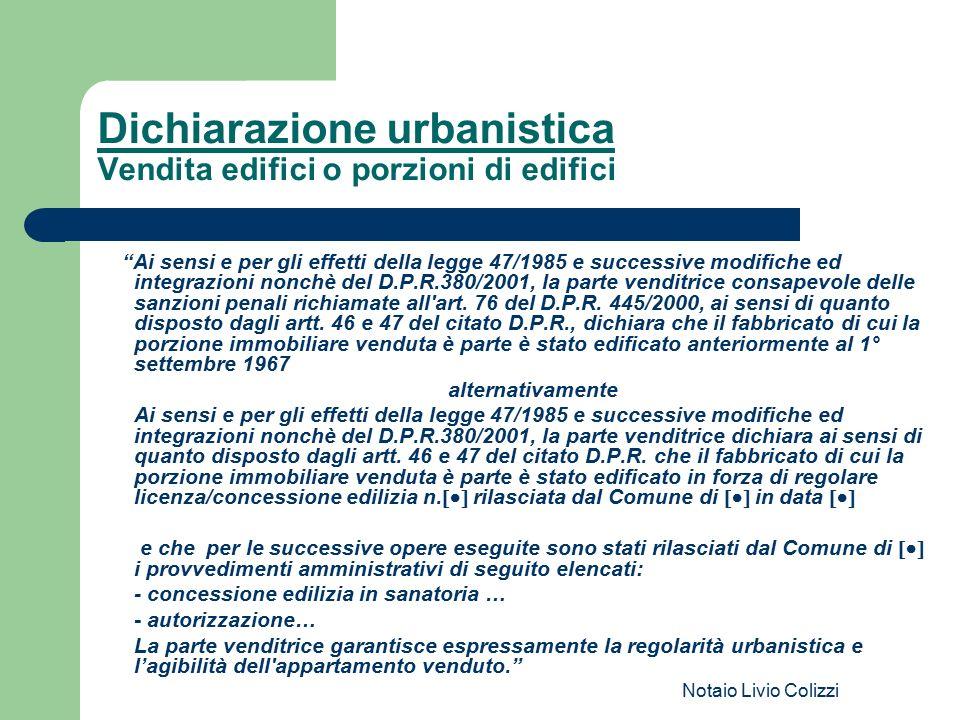 """Notaio Livio Colizzi Dichiarazione urbanistica Vendita edifici o porzioni di edifici """"Ai sensi e per gli effetti della legge 47/1985 e successive modi"""